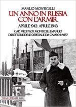 25604 - Monticelli, M. - Anno in Russia con l'ARMIR. Aprile 1942-Aprile 1943. Cap. Med. Prof. Monticelli Manlio direttore dell'ospedale da campo N.837 (Un)