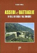 25623 - Minola, M. - Assedi e Battaglie in Valle di Susa e Val Sangone