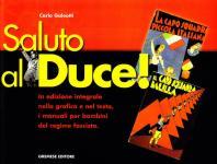 25663 - Galeotti, C. - Saluto al Duce. In edizione integrale nella grafica e nel testo, i manuali per bambini del regime fascista