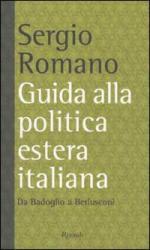25803 - Romano, S. - Guida alla politica estera italiana. Da Badoglio a Berlusconi