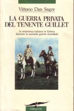 25827 - Segre, V.D. - Guerra privata del Tenente Guillet. La resistenza italiana in Eritrea durante la seconda guerra mondiale (La)