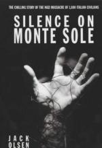 25895 - Olsen, J. - Silence on Monte Sole. The chilling Story of the Nazi Massacre of 1800 Italian Civilians