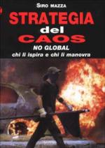 25900 - Mazza, S. - Strategia del Caos. No Global: chi li ispira chi li manovra
