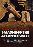 25923 - Delaforce, P. - Smashing the Atlantic Wall. The Destruction of Hitler's Coastal Fortresses