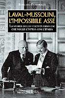 26066 - Festorazzi, R. - Laval-Mussolini, l'impossibile asse. La storia dello statista francese che volle l'intesa con l'Italia