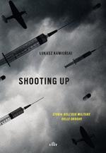 26120 - Kamienski, L. - Shooting up. Storia dell'uso militare delle droghe
