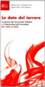 26137 - AAVV,  - Date del terrore. La genesi del terrorismo italiano e il microclima dell'eversione dal 1945 al 2003 (Le)