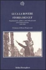 26150 - La Rovere, L. - Storia dei GUF. Organizzazione, politica e miti della gioventu' universitaria fascista 1919-1943