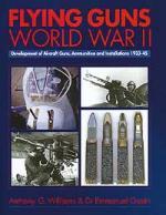 26154 - Williams-Gustin, A.G.-E. - Flying Guns World War II. Development of Aircraft Guns, Ammunition and Installations 1933-45