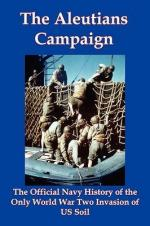 26206 - Naval Historical Center,  - Aleutians Campaign. The Official Navy History of the Only World War Two Invasion of US Soil