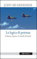 26215 - Mearsheimer, J. - Logica di potenza. L'America, le guerre il controllo del mondo (La)