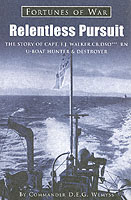 26223 - Wemyss, D.E.G. - Relentless Pursuit. The Story of Capt. F.J. Walker. CB, DSO, RN U-Boat Hunter and Destroyer