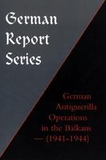 26274 - AAVV,  - German Report Series: German Antiguerrilla Operations in the Balkans 1941-1944