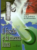 26294 - Martelli, M. - Fascio e la mezza luna. I nazionalisti arabi e la politica di Mussolini (Il)