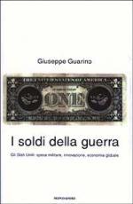 26329 - Guarino, G. - Soldi della guerra. Gli Stati Uniti: spesa militare, innovazione, economia globale (I)