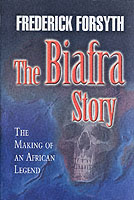 26445 - Forsyth, F. - Biafra Story. The Making of an African Legend (The)
