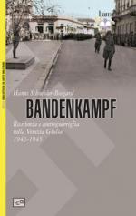 26482 - Schneider Bosgard, H. - Bandenkampf. Resistenza e contoguerriglia nella Venezia Giulia 1943-1945