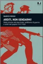 26483 - Rossi, M. - Arditi, non gendarmi! Dalle trincee alle barricate: arditismo di guerra e Arditi del Popolo 1917-1922