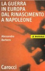 26559 - Barbero, A. - Guerra in Europa dal Rinascimento a Napoleone