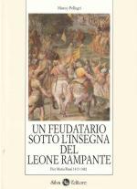 26572 - Pellegri, M. - Feudatario sotto l'insegna del leone rampante. Pier Maria Rossi 1413-1482 (Un)