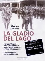 26580 - Cavalleri, G. - Gladio del Lago. Il Gruppo Vega, fra J. V. Borghese, RSI, servizi segreti americani e l'Italia del dopoguerra (La)