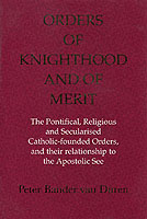 26604 - Bander van Duren, P. - Orders of Knighthood and of Merit. The Pontifical, Religious and Secularised Catholic-founded Orders, and their relationship to the Apostolic See