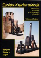 26692 - Todaro, G. - Macchine d'assedio medievali. Le tecniche, le tattiche e gli strumenti d'assedio