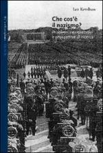 26694 - Kershaw, I. - Che cos'e' il Nazismo? Problemi interpretativi e prospettive di ricerca