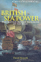 26713 - Howarth, D. - British Sea Power. How Britain became Sovereign of the Seas