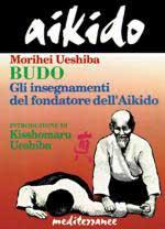 26807 - Ueshiba, M. - Aikido. Budo: gli insegnamenti del fondatore dell'Aikido