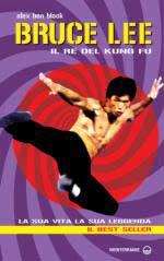 26817 - Ben Block, A. - Bruce Lee. Il re del Kung fu. La sua vita, la sua leggenda