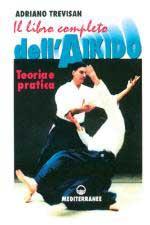 26845 - Trevisan, A. - Libro completo dell'Aikido. Teoria e pratica (Il)