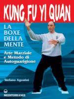 26898 - Agostini, S. - Kung fu Yi Quan. La boxe della mente. Arte marziale e metodo di autoguarigione
