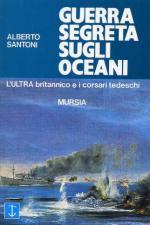 27049 - Santoni, A. - Guerra segreta sugli Oceani. L'ULTRA britannico e i corsari tedeschi