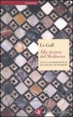 27095 - Le Goff, J. - Alla ricerca del Medioevo