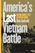 27128 - Andrade, D. - America's Last Vietnam Battle: halting Hanoi's 1972 Easter Offensive