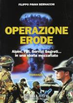 27219 - Pavan Bernacchi, F. - Operazione Erode. Alpini, FBI, Servizi Segreti... in una storia mozzafiato