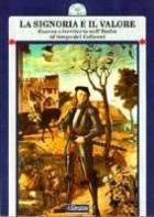 27221 - AAVV,  - Signoria e il valore. Guerra e territorio nell'Italia al tempo del Colleoni (La)