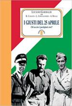 27258 - Garibaldi, L. - Giusti del 25 aprile. Chi uccise i partigiani eroi? (I)