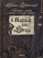 27263 - Silverwind, S. - Manuale della Strega. Incantesimi, sortilegi, pozioni e formule magiche (Il)