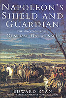 27316 - Ryan, E. - Napoleon's Shield and Guardian. The Unconquerable General Daumesnil