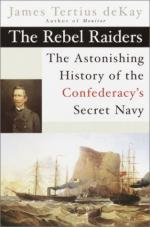 27341 - deKay, J.T. - Rebel Raiders. The Astonishing History of the Confederacy's Secret Navy (The)