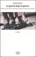 27355 - Mini, F. - Guerra dopo la guerra. Soldati burocrati e mercenari nell'epoca della pace virtuale (La)