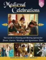 27386 - Diehl-Donnelly, D.-M. - Medieval Celebrations 2nd ed. Your Guide to Planning Hosting Spectacular Feasts, Parties, Weddings and Renaissance Fairs
