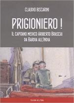 27479 - Biscarini, C. - Prigioniero! Capitano medico Ariberto Braschi da Bardia all'India