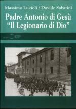 27485 - Lucioli-Sabatini, M.-D. - Padre Antonio di Gesu' 'Il Legionario di Dio'