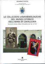 27590 - Piatto, M. - Collezioni uniformologiche del museo storico dell'arma di cavalleria. Storia del costume militare di Cavalleria dal 1861 al 1943 (Le)