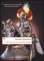 27593 - Quondam, A. - Cavallo e cavaliere. L'armatura come seconda pelle del gentiluomo moderno