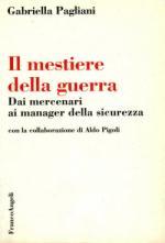 27594 - Pagliani, G. - Mestiere della guerra. Dai mercenari ai manager della sicurezza (Il)