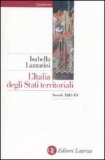 27662 - Lazzarini, I. - Italia degli Stati territoriali. Secoli XIII-XV (L')